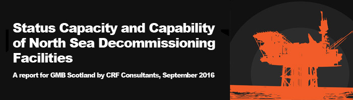 Status Capacity And Capability Of North Sea Decommissioning Facilities - A Report For GMB Scotland By CRF Consultants